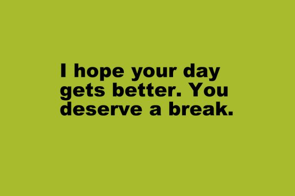 Hope Your Day Gets Better