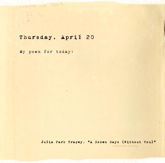 A Dozen Days (Without You), Thursday, April 20, Julia Park Tracey