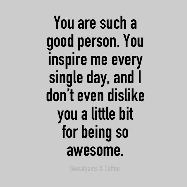 I don't even dislike you for being awesome