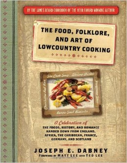 Food, Folklore, and Art of Lowcountry Cooking- A Celebration of the Foods, History, and Romance Handed Down from England, Africa, the Caribbean, France, Germany, and Scotland by Joseph Dabney