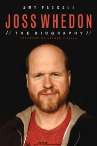 Joss Whedon The Biography by Amy Pascale