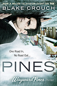 Pines The Wayward Pines Trilogy Book 1 by Blake Crouch