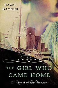 The Girl Who Came Home a Novel of the Titanic by Hazel Gaynor
