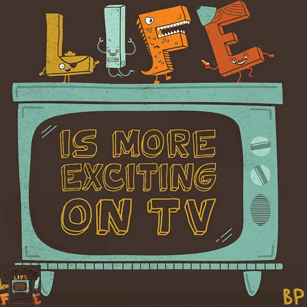 Life Is More Exciting On TV