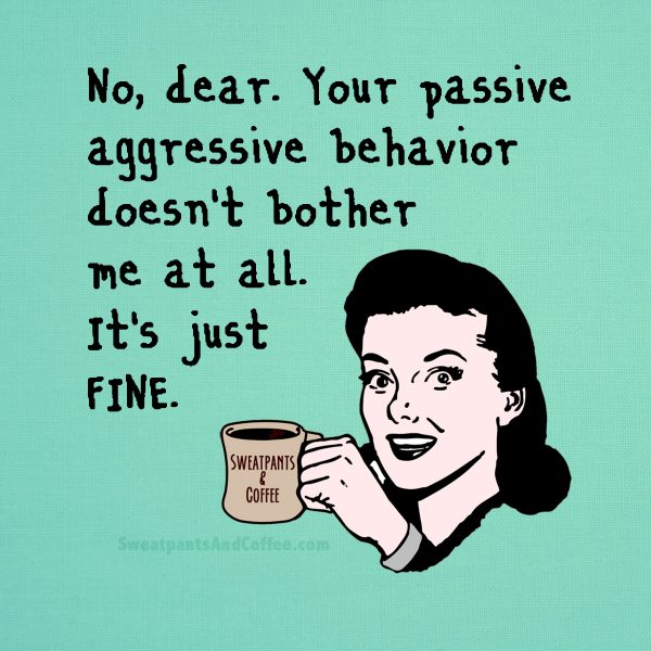 How to deal with passive aggressive women