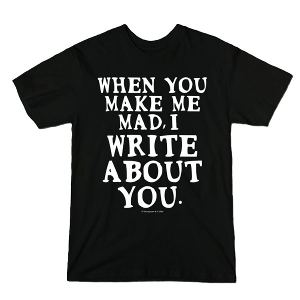 When you make me mad I write about you
