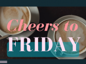 Feature - Cheers To Friday