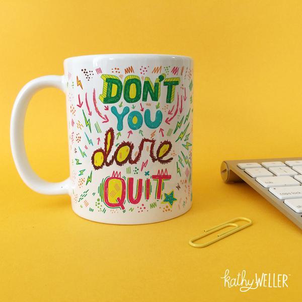 Kathy Weller Mug Don't You Dare Quit