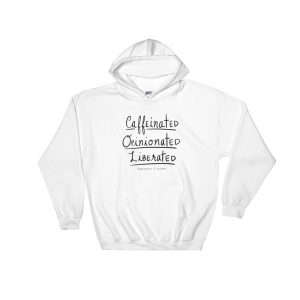Caffeinated, Opinionated & Liberated Hooded Sweatshirt, black design