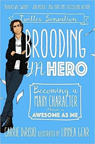 Brooding YA Hero Becoming a Main Character (Almost) as Awesome as Me by Carrie DiRisio Broody McHottiepants and Linnae Gear