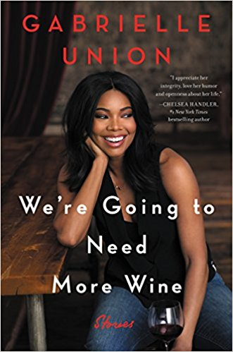 We're Going to Need More Wine Stories That Are FunnyComplicated and True by Gabrielle Union