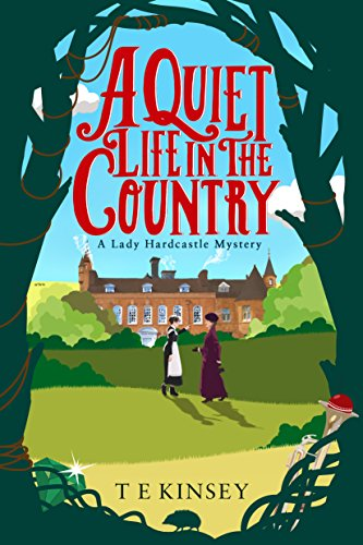 A Quiet Life in the Country (A Lady Hardcastle Mystery Book 1) by T E Kinsey
