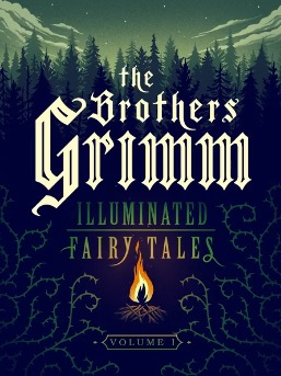 Illuminated Fairy Tales, Vol. 1 by The Brothers Grimm