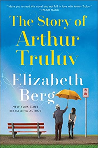The Story of Arthur Truluv A Novel by Elizabeth Berg