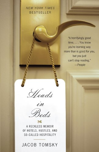 Heads in Beds A Reckless Memoir of Hotels, Hustles, and So-Called Hospitality by Jacob Tomsky
