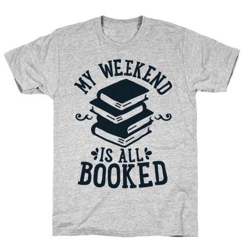 My Weekend is Booked T-shirt by Look Human