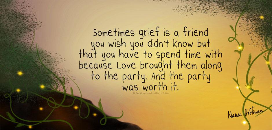 Sometimes grief is a friend Nanea Hoffman