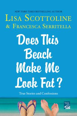 Does This Beach Make Me Look Fat - Lisa Scottoline & Francesca Serritella