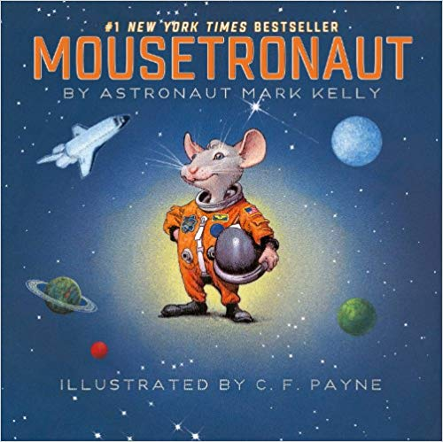 Mousetronaut Written By Astronaut Mark Kelly and Illustrated By C.F. Payne