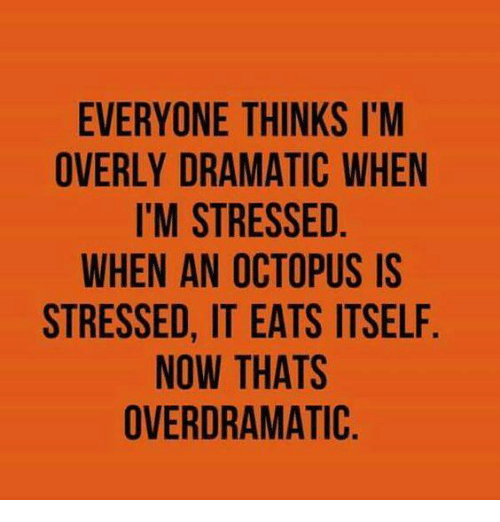 everyone-thinks-im-overly-dramatic-when-im-stressed-when-an-octopus