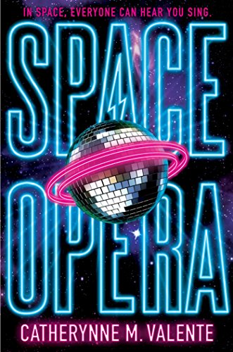Space Opera, by Catherynne M. Valente
