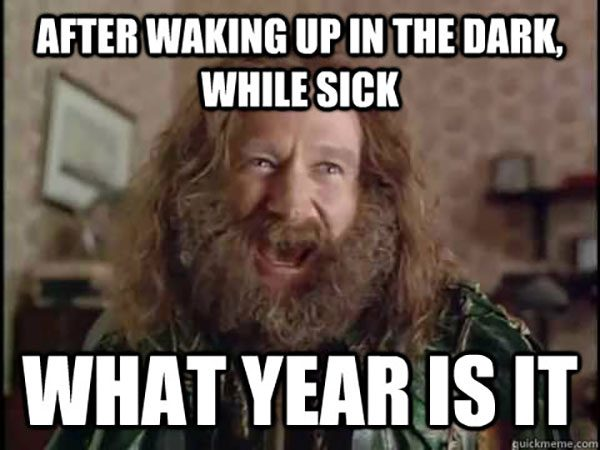 13-after-waking-up-in-the-dark-while-being-sick-what-year-is-it-meme