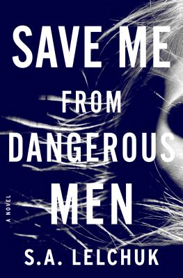 Save Me From Dangerous Men - S.A. Lelchuk