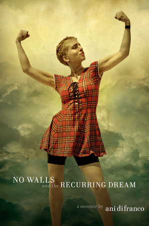 No Walls and the Recurring Dream a memoir by Ani DiFranco