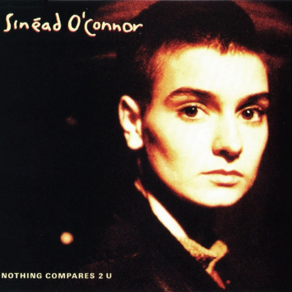 Sinead O'Connor assured us that nothing compared to us, but who wrote